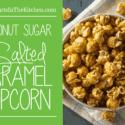 Salted Caramel Popcorn, made with coconut sugar (healthier alternative to cane sugar)