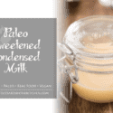 Paleo Sweetened Condensed Milk - Real Food - Vegan - Vegetarian - Homemade & Healthy