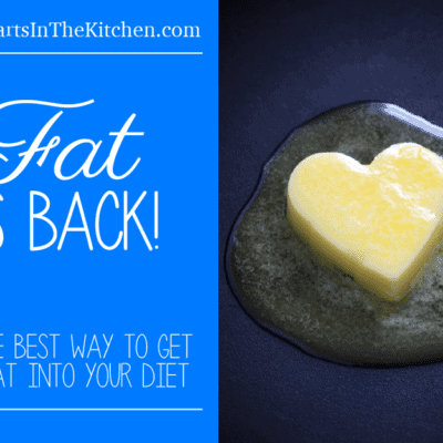 Fat Is Back: Why Putting More Fat In Your Diet Is The Key To Good Health