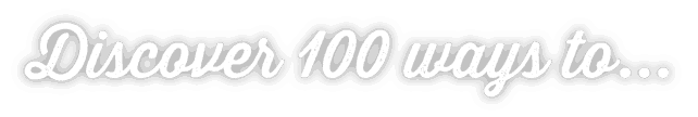 Discover 100 ways to...