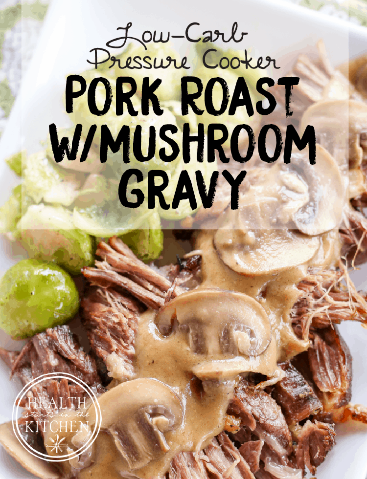 Low-Carb, Pressure Cooker Pork Roast with Mushroom Gravy