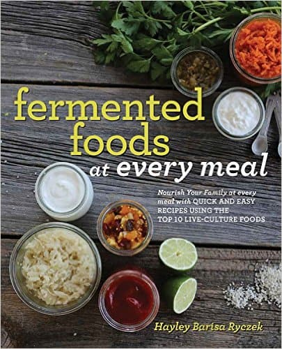 Fermented Foods at Every Meal by Hayley Barisa Ryczek