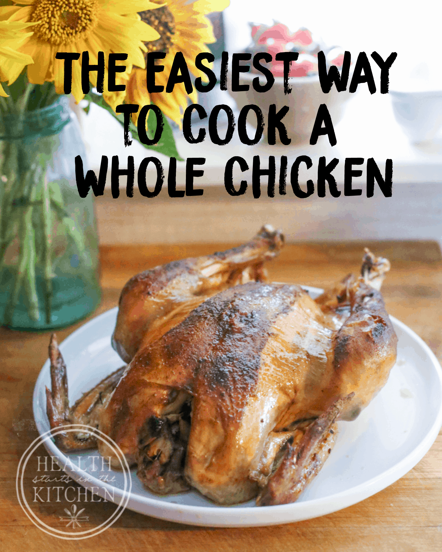 The Easiest Way to Cook a Whole Chicken (That's Healthy & Delicious, too!)